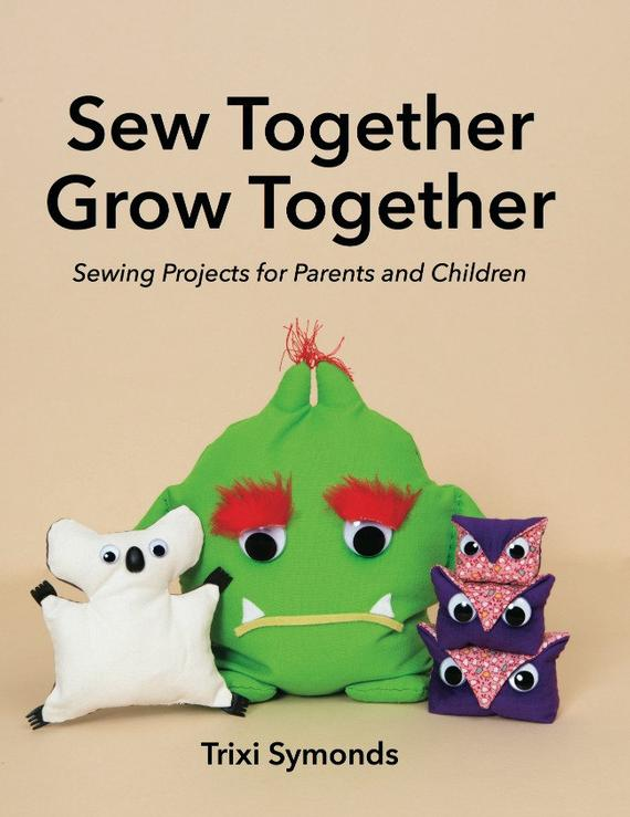 Sew Together Grow Together: A Book of Sewing Projects for parents and kids. Quick and easy to sew projects. PDF Instant Download